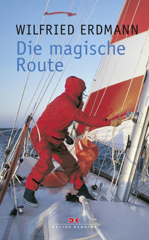 Die magische Route - Als erster Deutscher allein und nonstop um die Erde