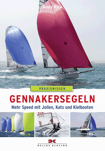 Gennakersegeln Mehr Speed mit Jollen, Kats und Kielbooten
