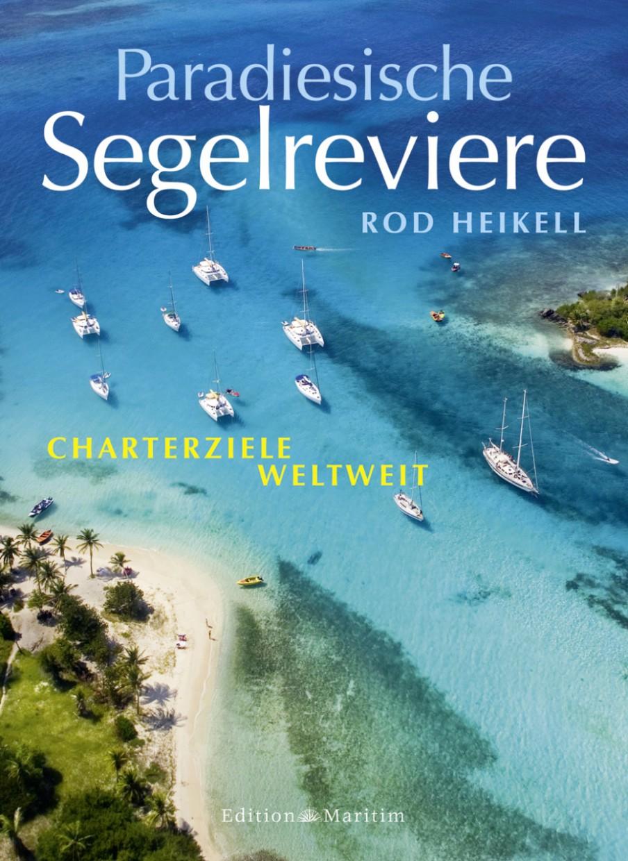 Paradiesische Segelreviere - Charterziele weltweit