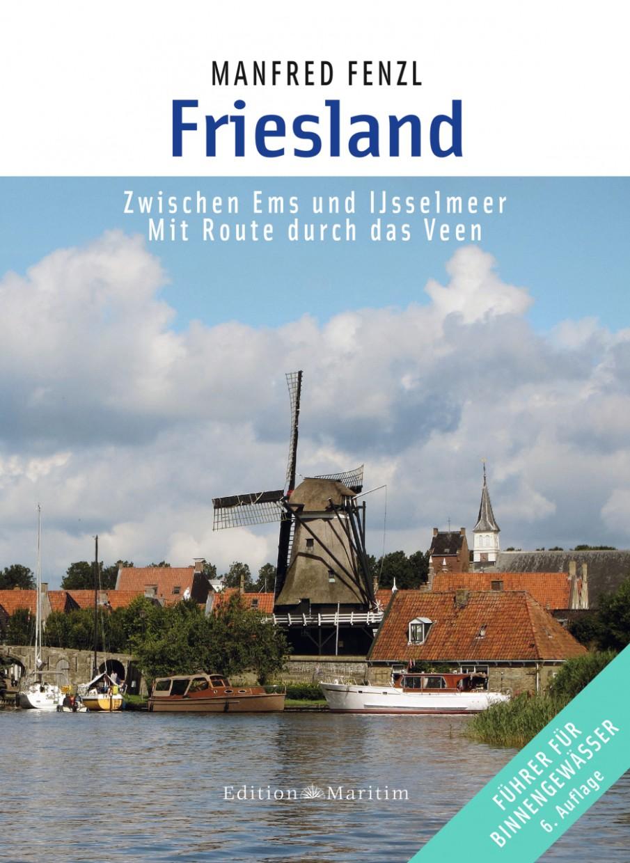 Friesland - Zwischen Ems und Ijsselmeer. Mit Route durch das Veen