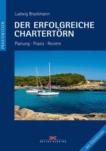 Der erfolgreiche Chartertörn Planung, Praxis, Reviere - Mit Checklisten