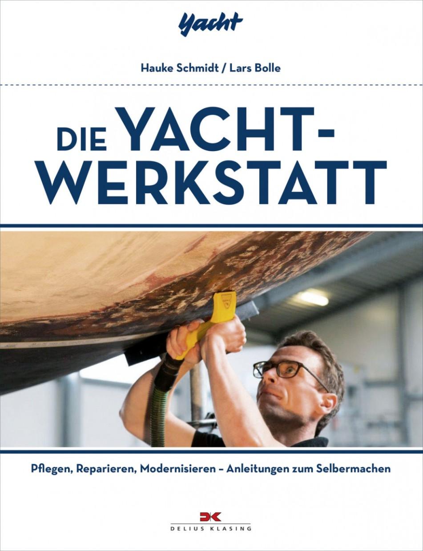 Die Yacht-Werkstatt - Pflegen, Reparieren, Modernisieren Anleitungen zum Selbermachen